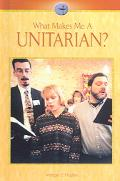 What Makes Me a Unitarian?