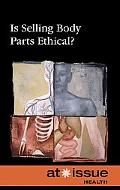 Is Selling Body Parts Ethical ? (At Issue Series)