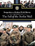 The Fall of the Berlin Wall (Perspectives on Modern World History)