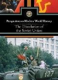 The Dissolution of the Soviet Union (Perspectives on Modern World History)