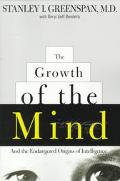 Growth of the Mind And the Endangered Origins of Intelligence