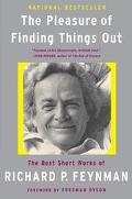 Pleasure of Finding Things Out The Best Short Works of Richard P. Feynman