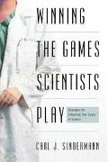 Winning the Games Scientists Play Strategies for Enhancing Your Career in Science
