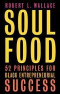 Soul Food 52 Principles of Black Entrepreneurial Success