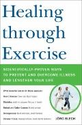Healing through Exercise: A New Way to Prevent and Overcome Illness-and Lengthen Your Life