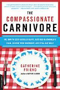 The Compassionate Carnivore: Or, How to Keep Animals Happy, Save Old MacDonald's Farm, Reduc...
