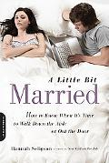 A Little Bit Married: How to Know When It?s Time to Walk Down the Aisle or Out the Door
