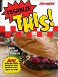 Veganize This! : From Surf and Turf to Ice-Cream Pie--200 Animal-Free Recipes for People Who...