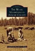 The White Mountains of Apache County (Images of America)