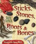 Sticks, Stones, Roots, and Bones Hoodoo, Mojo & Conjuring with Herbs