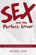 Sex and the Perfect Lover Tao, Tantra, and the Kama Sutra