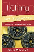 I Ching For Beginners A Modern Interpretation Of The Ancient Oracle