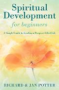 Spiritual Development for Beginners A Simple Guide to Leading a Purpose-filled Life