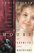 House of Spirits and Whispers A True Story of a Haunted House