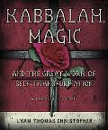 Kabbalah Magic And the Great Work of Self-transformation A Complete Course