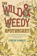 The Wild & Weedy Apothecary: An A to Z Book of Herbal Concoctions, Recipes & Remedies, Pract...