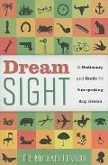 Dream Sight : A Dictionary and Guide for Interpreting Any Dream