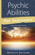 Psychic Abilities for Beginners : Awaken Your Intuitive Senses