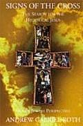Signs of the Cross The Search for the Historical Jesus from a Jewish Perspective and the Rec...