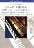 The Complete Book of  Scales, Chords, Arpeggios and Cadences: Includes All the Major, Minor ...