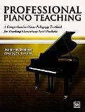 Professional Piano Teaching A Comprehensive Piano Pedagogy Textbook for Teaching Elementary-Level Students