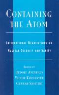Containing the Atom International Negotiations on Nuclear Security and Safety