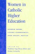 Women in Catholic Higher Education Border Work, Living Experiences, and Social Justice