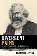 Divergent Paths Hegel in Marxism And Engelsism the Hegelian Foundations of Marx's Method