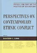 Perspectives on Contemporary Ethnic Conflict Primal Violence or the Politics of Conviction?