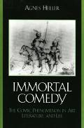 Immortal Comedy The Comic Phenomenon in Art, Literature, And Life