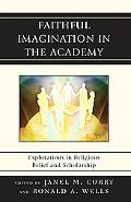 Faithful Imagination in the Academy: Explorations in Religious Belief and Scholarship