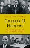 Charles H. Houston : An Interdisciplinary Study of Civil Rights Leadership