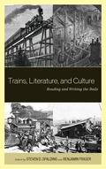 Trains, Literature, and Culture : Reading and Writing the Rails