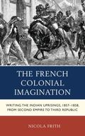 French Colonial Imagination : Writing the Indian Uprisings, 1858-1859, from Second Empire to...