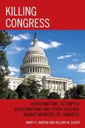 Killing Congress : Assassinations and Attempted Assassinations on Members of U. S. Congress