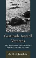 Gratitude Toward Veterans : Why Americans Should Not Be Very Grateful to Veterans