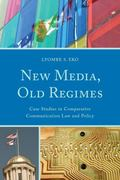 New Media, Old Regimes : Case Studies in Comparative Communication Law and Policy