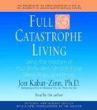 Full Catastrophe Living: Using the Wisdom of Your Body and Mind to Face Stress, Pain, and Il...