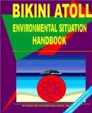 Bikini Atoll Environmental Situation Handbook (World Parliament Guide Library)