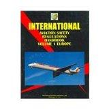 International Aviation Safety Regulations Handbook Vol 1 Europe (World Business, Investment ...