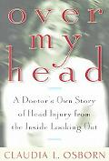 Over My Head A Doctor's Own Story of Head Injury from the Inside Looking Out