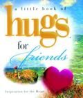 Little Book of Hugs for Friends Inspiration for the Heart