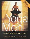 Yoga for Men A Workout for the Body, Mind, and Spirit