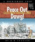 Peace Out, Dawg! Tales from Ground Zero