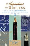 Signature for Success How to Analyze Handwriting and Improve Your Career, Your Relationships...
