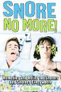 Snore No More! Remedies And Relief For Snorers And Snorees Everywhere