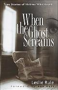 When the Ghost Screams True Stories of Victims Who Haunt
