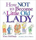 How Not to Become a Little Old Lady Little Gift Book