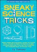 Sneaky Science Tricks: Perform Sneaky Mind-Over-Matter, Levitate Your Favorite Photos, Use W...