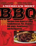 America's Best BBQ: 100 Recipes from America's Best Smokehouses, Pits, Shacks, Rib Joints, R...